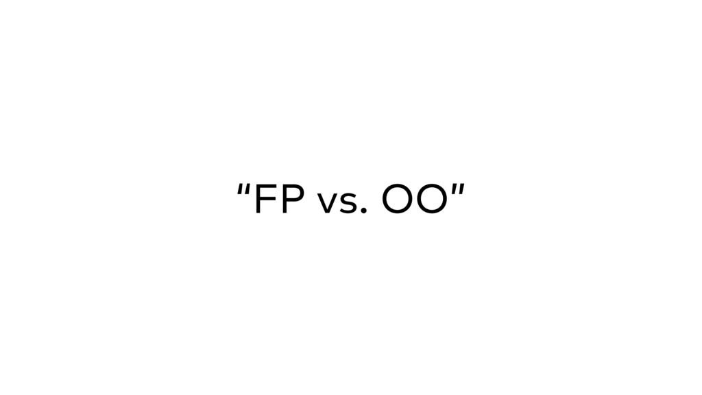 """""""FP vs. OO"""""""
