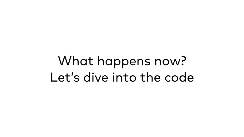 What happens now? Let's dive into the code