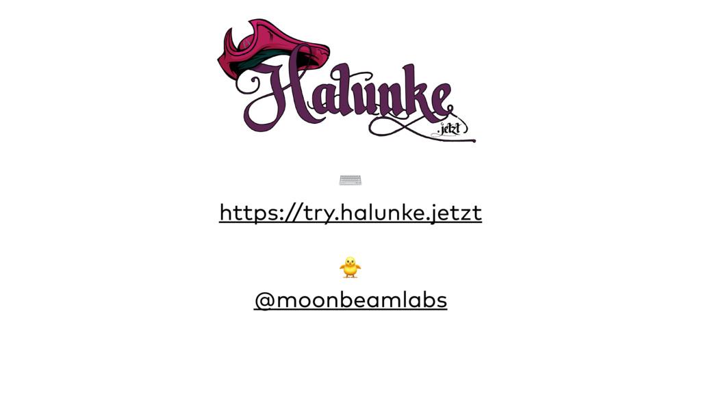 ⌨ https://try.halunke.jetzt  @moonbeamlabs