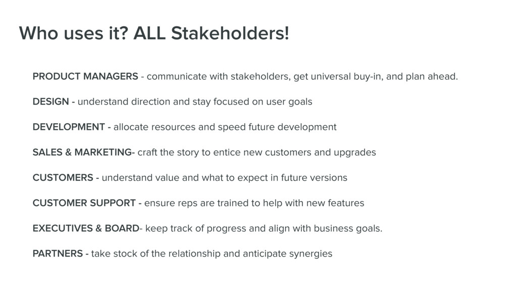 Who uses it? ALL Stakeholders! PRODUCT MANAGERS...