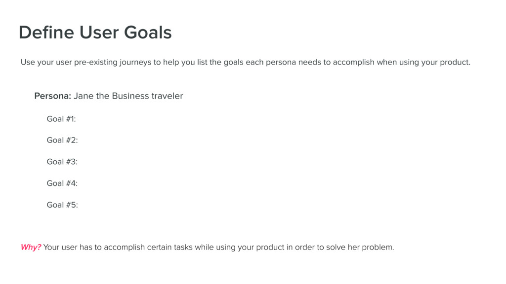 Define User Goals Use your user pre-existing jou...