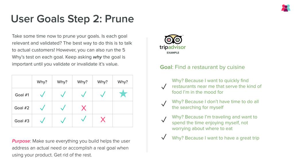 User Goals Step 2: Prune Purpose: Make sure eve...