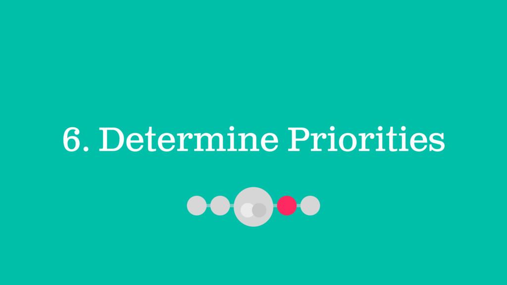 6. Determine Priorities