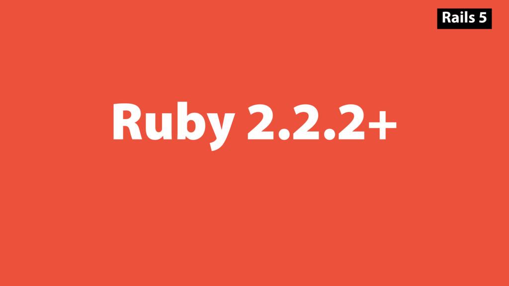 Ruby 2.2.2+ Rails 5
