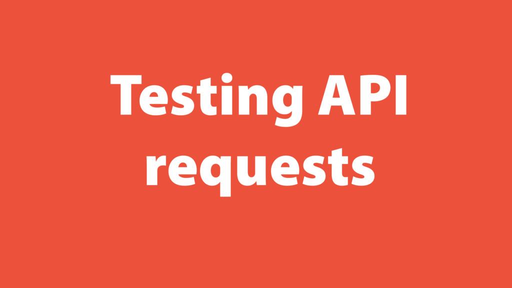 Testing API requests