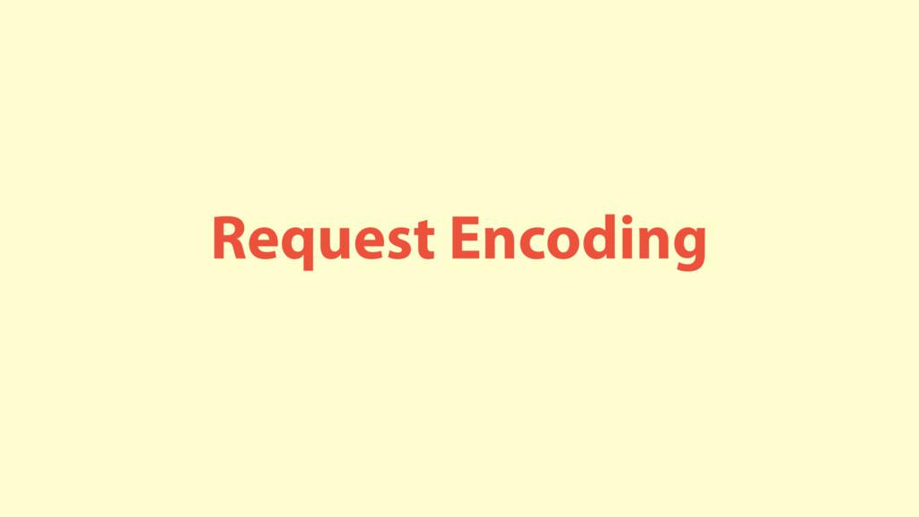 Request Encoding