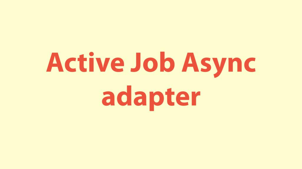 Active Job Async adapter