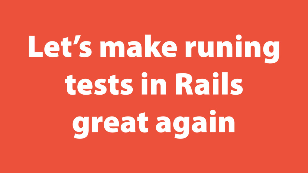 Let's make runing tests in Rails great again