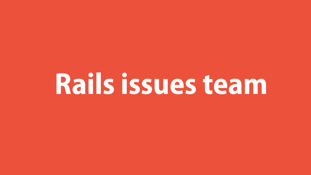 Rails issues team