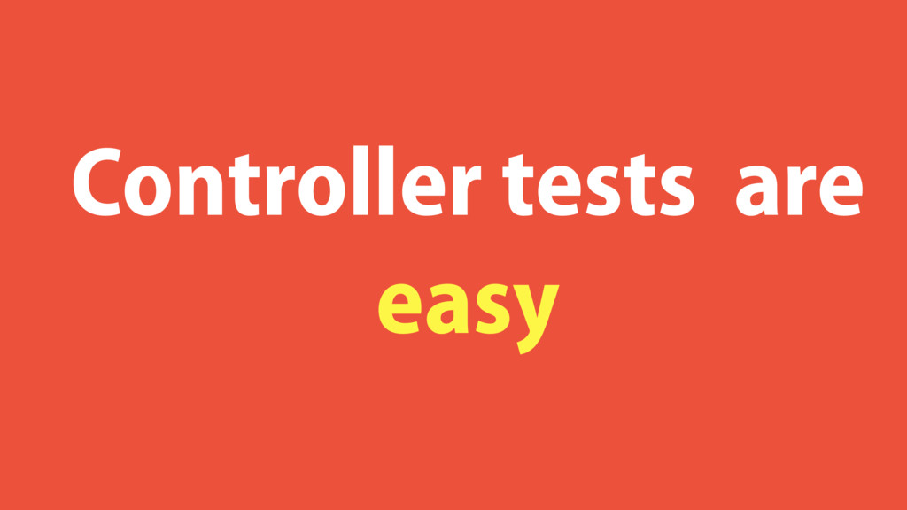 Controller tests are easy