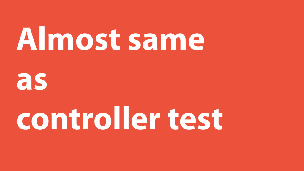 Almost same as controller test
