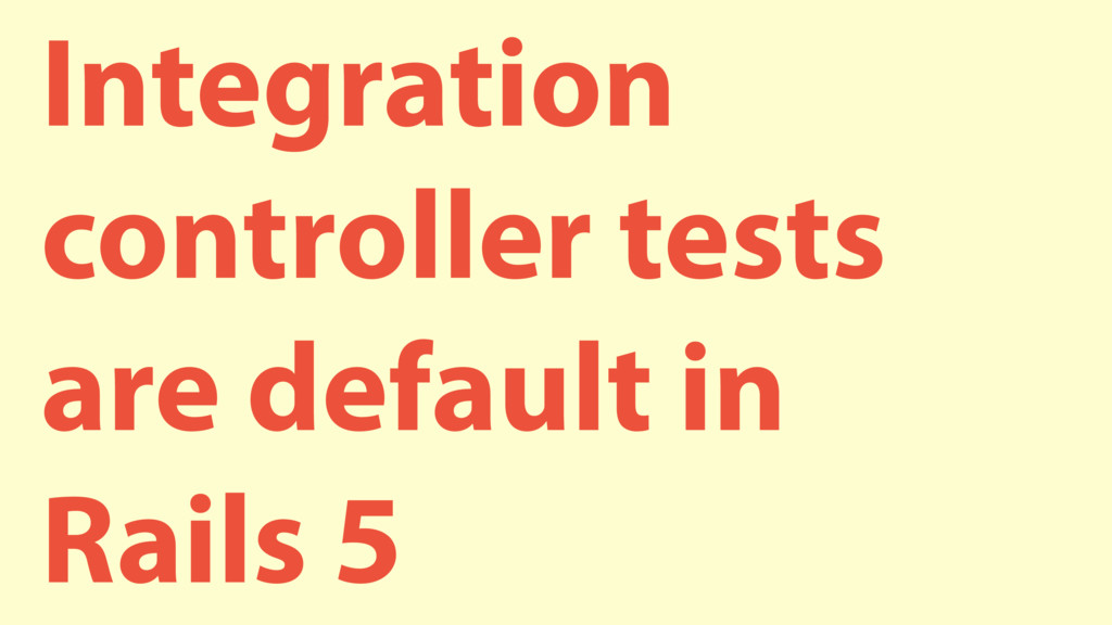 Integration controller tests are default in Rai...