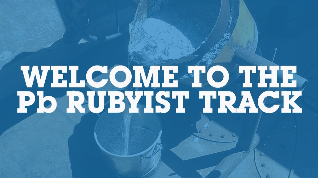 WELCOME TO THE Pb RUBYIST TRACK