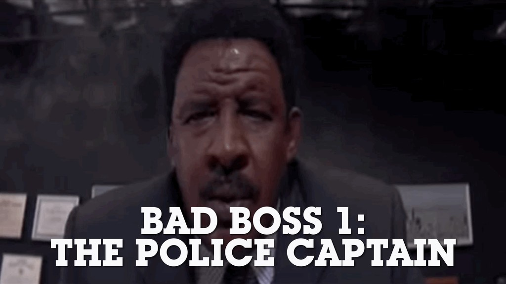 BAD BOSS 1: THE POLICE CAPTAIN