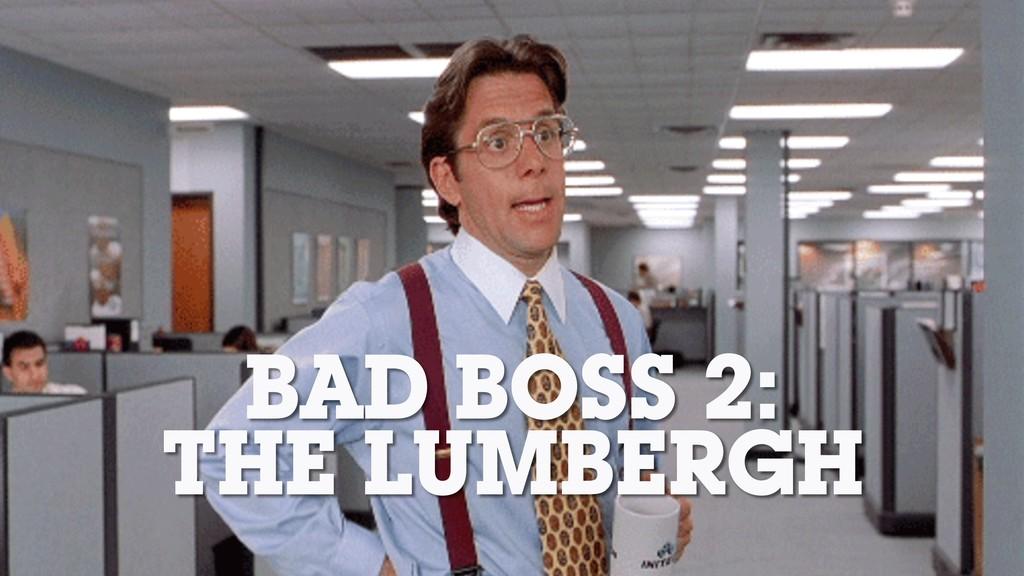 BAD BOSS 2: THE LUMBERGH