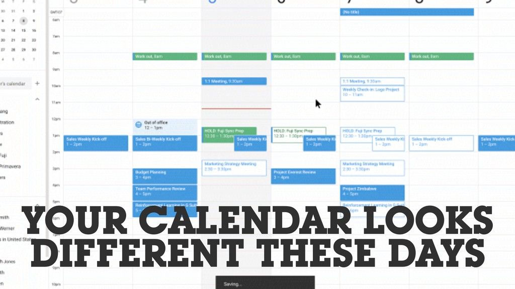 YOUR CALENDAR LOOKS DIFFERENT THESE DAYS