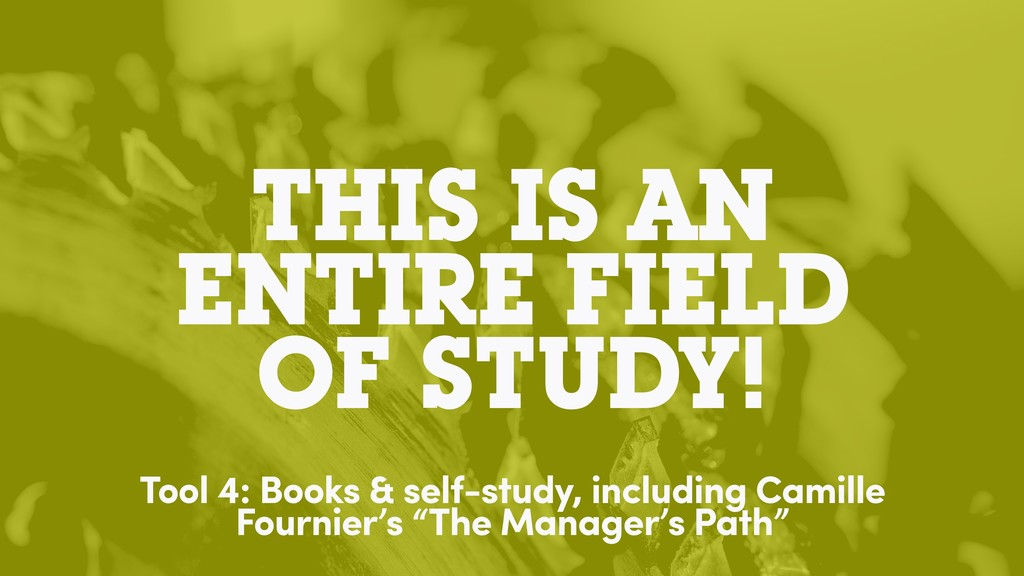 THIS IS AN ENTIRE FIELD OF STUDY! Tool 4: Books...