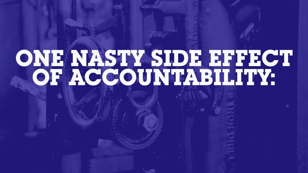 ONE NASTY SIDE EFFECT OF ACCOUNTABILITY: