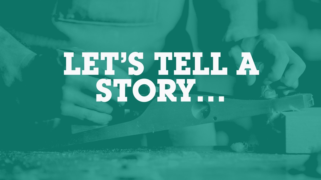 LET'S TELL A STORY…