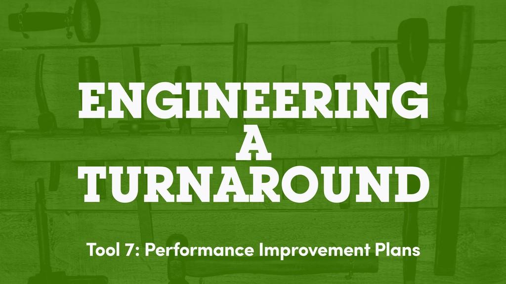 ENGINEERING A TURNAROUND Tool 7: Performance Im...