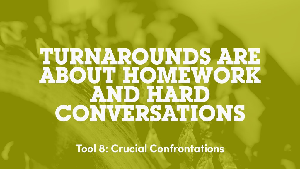 TURNAROUNDS ARE ABOUT HOMEWORK AND HARD CONVERS...
