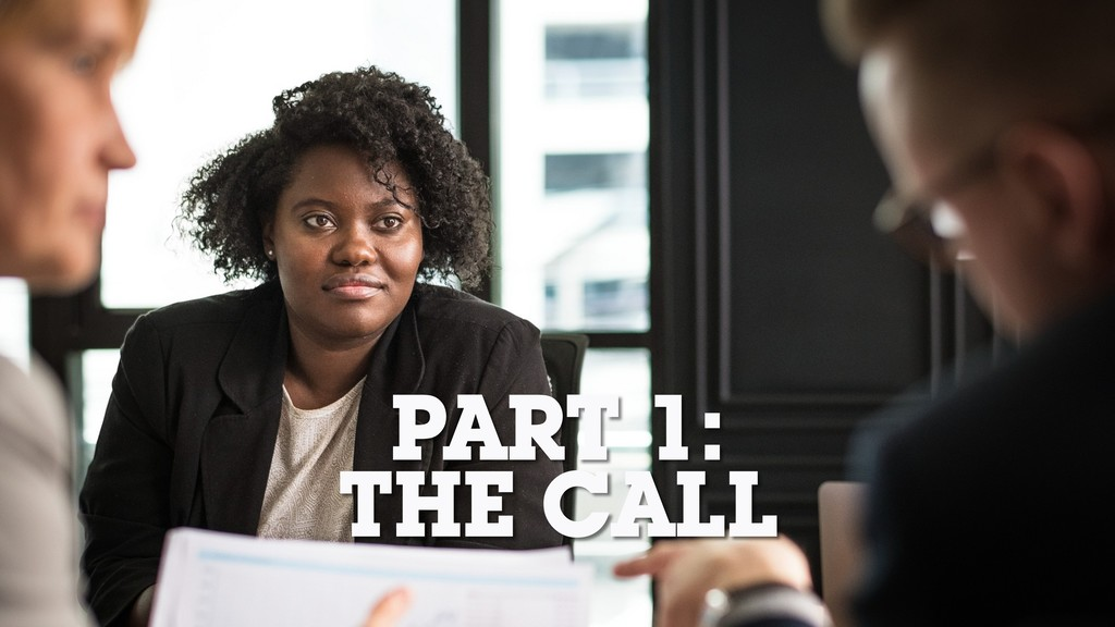 PART 1: THE CALL