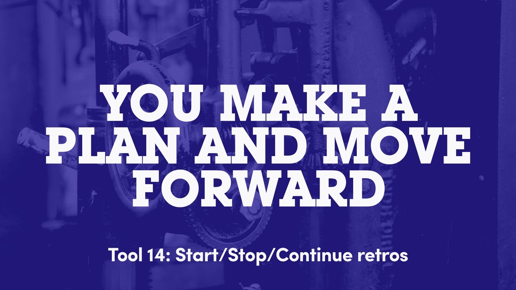 YOU MAKE A PLAN AND MOVE FORWARD Tool 14: Start...