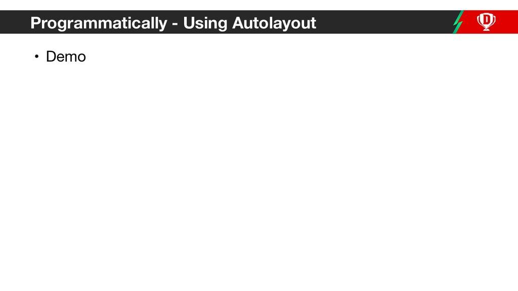 Programmatically - Using Autolayout • Demo