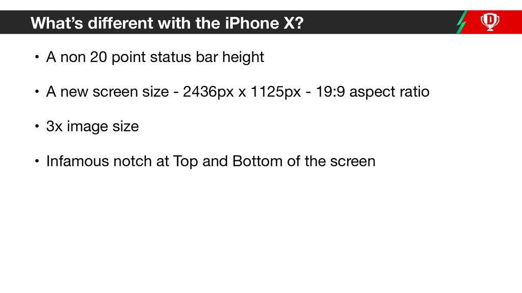What's different with the iPhone X? • A non 20 ...
