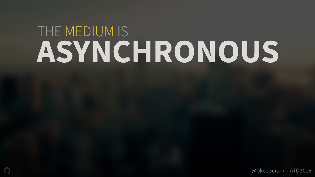 """ @bkeepers • #ATO2015 THE MEDIUM IS ASYNCHRONO..."