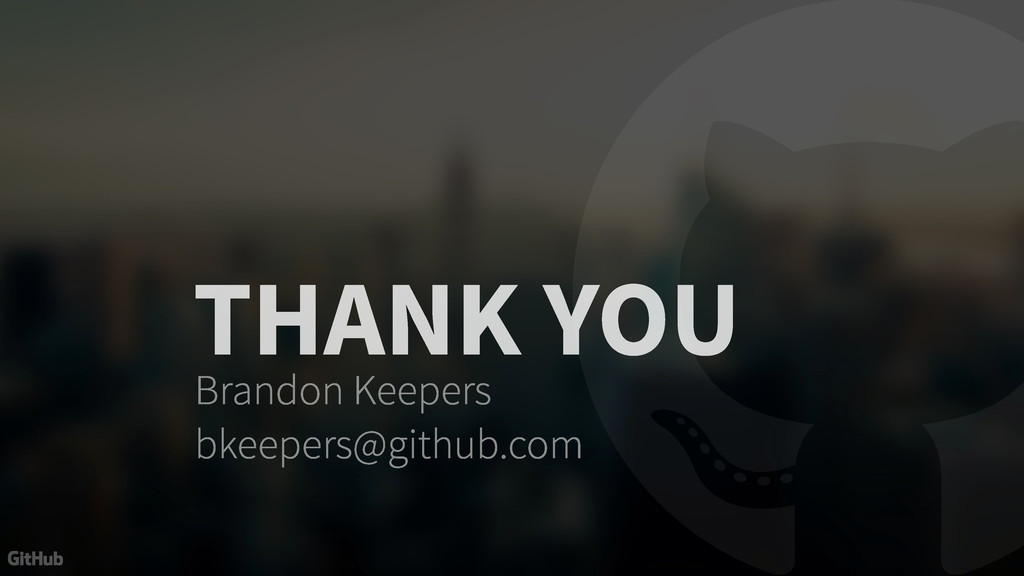 THANK YOU Brandon Keepers bkeepers@github.com