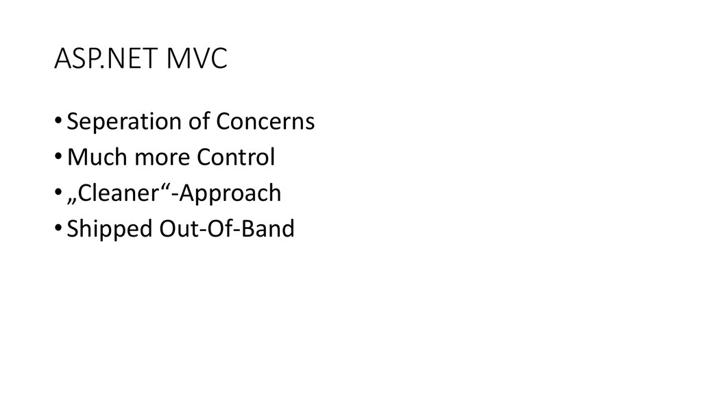 ASP.NET MVC • Seperation of Concerns • Much mor...