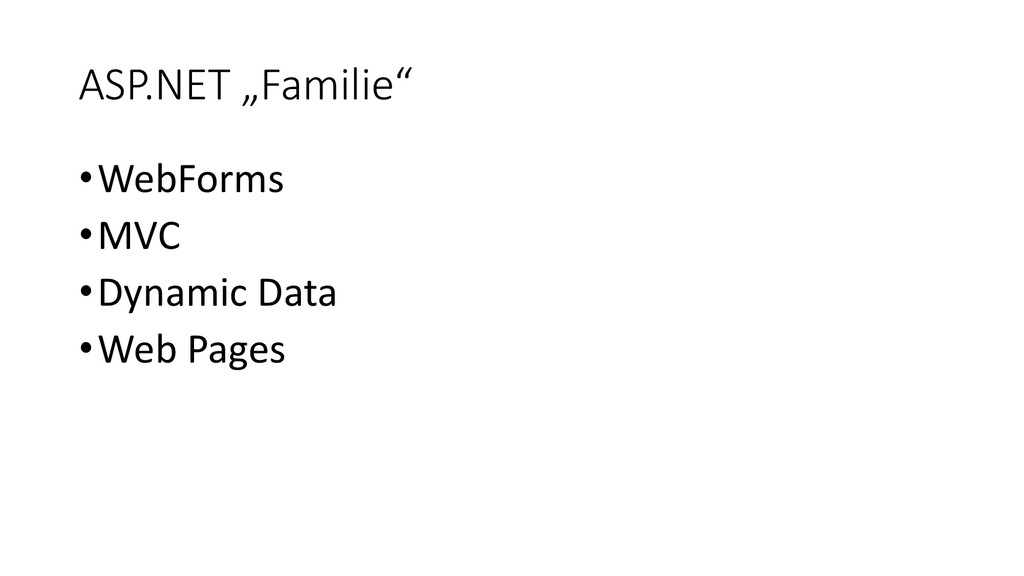 "ASP.NET ""Familie"" •WebForms •MVC •Dynamic Data ..."