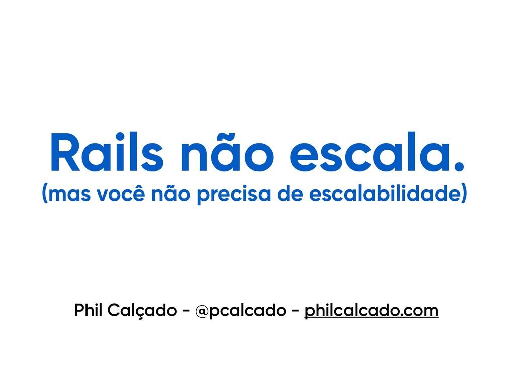@pcalcado - philcalcado.com Phil Calçado - @pca...