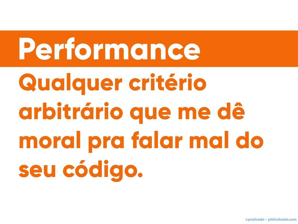 @pcalcado - philcalcado.com Qualquer critério a...