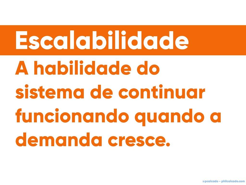 @pcalcado - philcalcado.com A habilidade do sis...