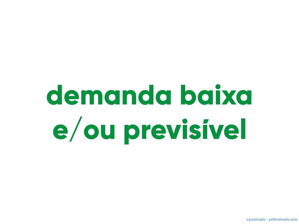 @pcalcado - philcalcado.com demanda baixa e/ou ...