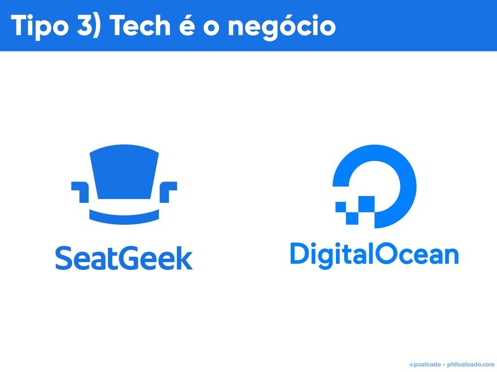 @pcalcado - philcalcado.com Tipo 3) Tech é o ne...