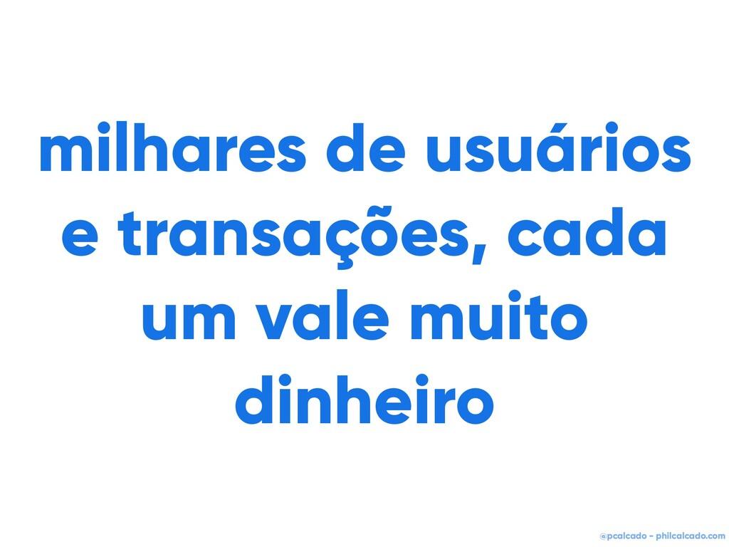 @pcalcado - philcalcado.com milhares de usuário...