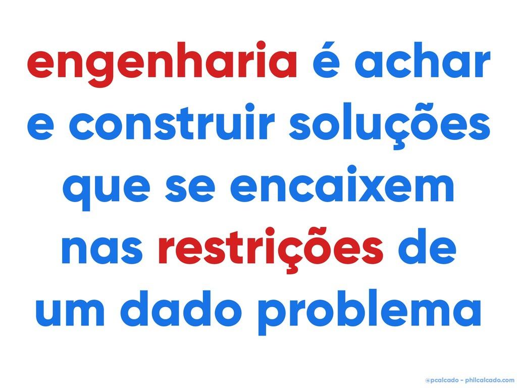 @pcalcado - philcalcado.com engenharia é achar ...