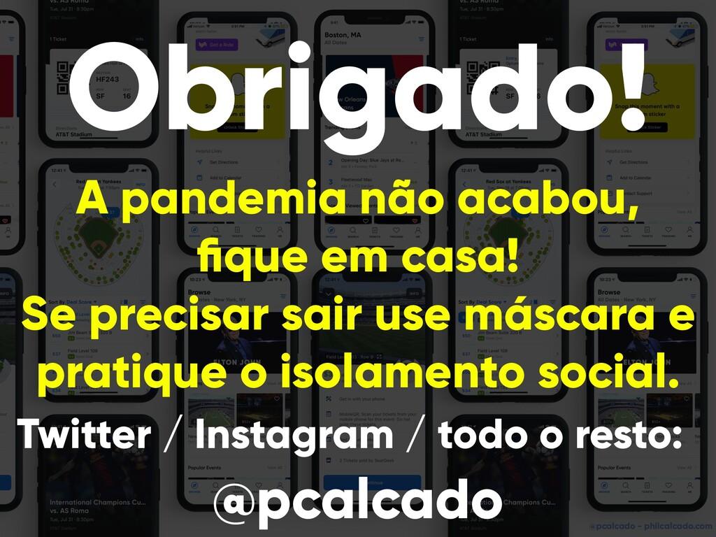 @pcalcado - philcalcado.com Obrigado! A pandemi...