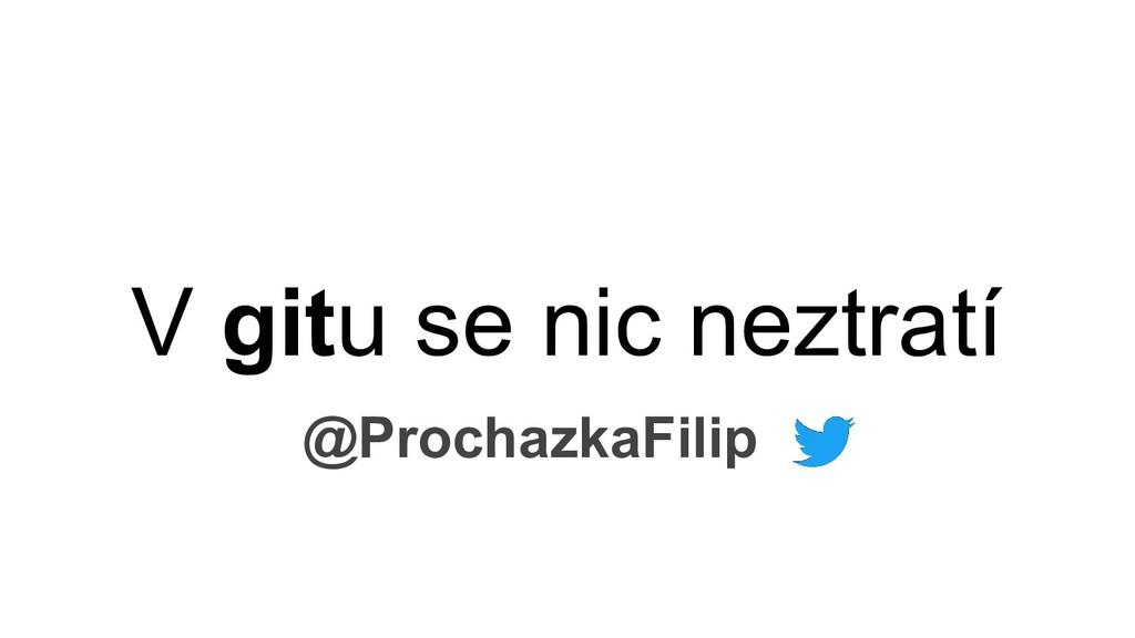 V gitu se nic neztratí @ProchazkaFilip
