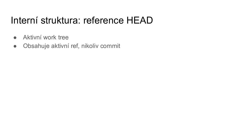 Interní struktura: reference HEAD ● Aktivní wor...