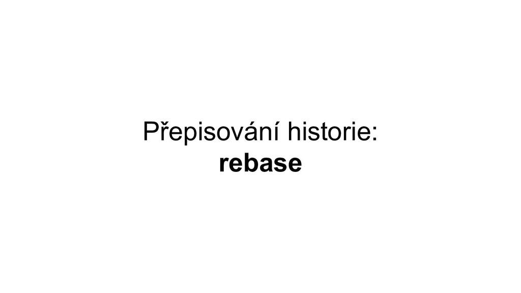 Přepisování historie: rebase