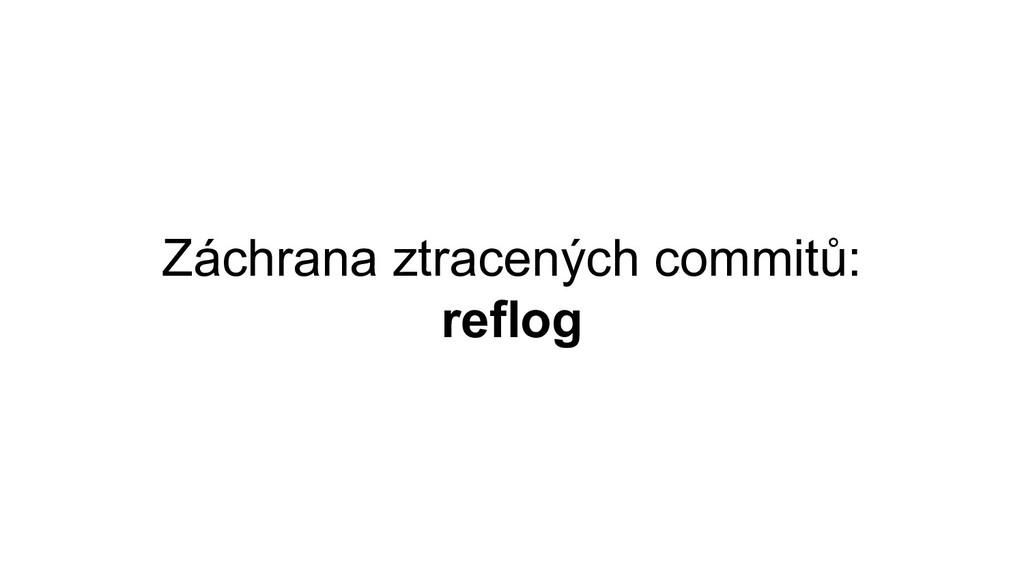 Záchrana ztracených commitů: reflog