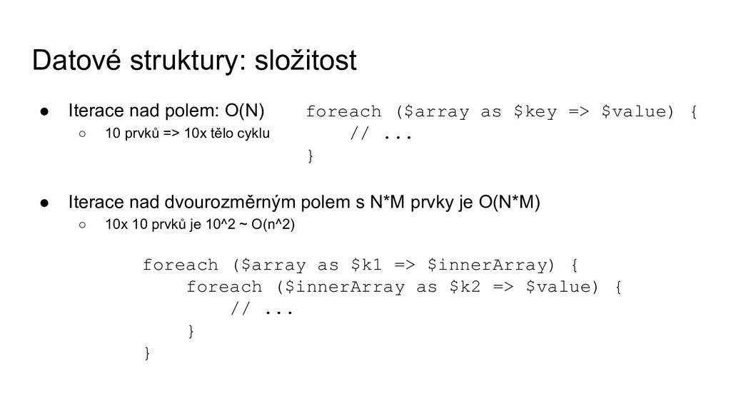 Datové struktury: složitost ● Iterace nad polem...