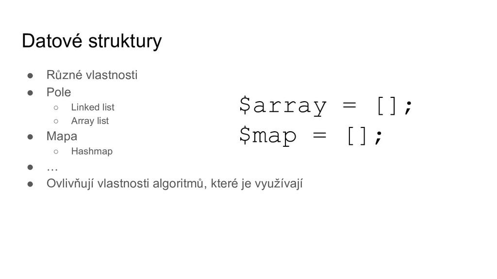 Datové struktury ● Různé vlastnosti ● Pole ○ Li...