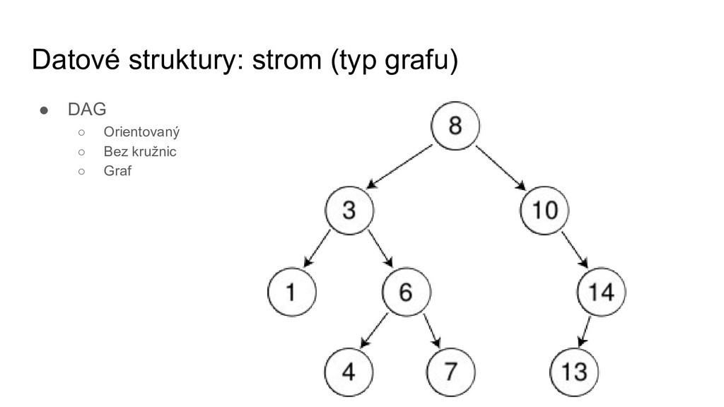 Datové struktury: strom (typ grafu) ● DAG ○ Ori...