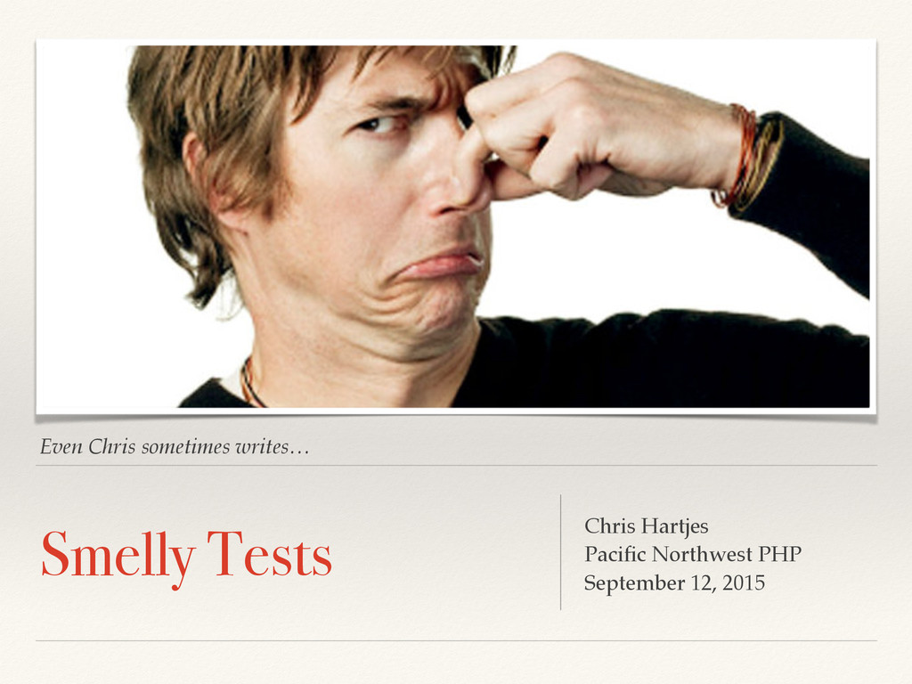 Even Chris sometimes writes… Smelly Tests Chris...
