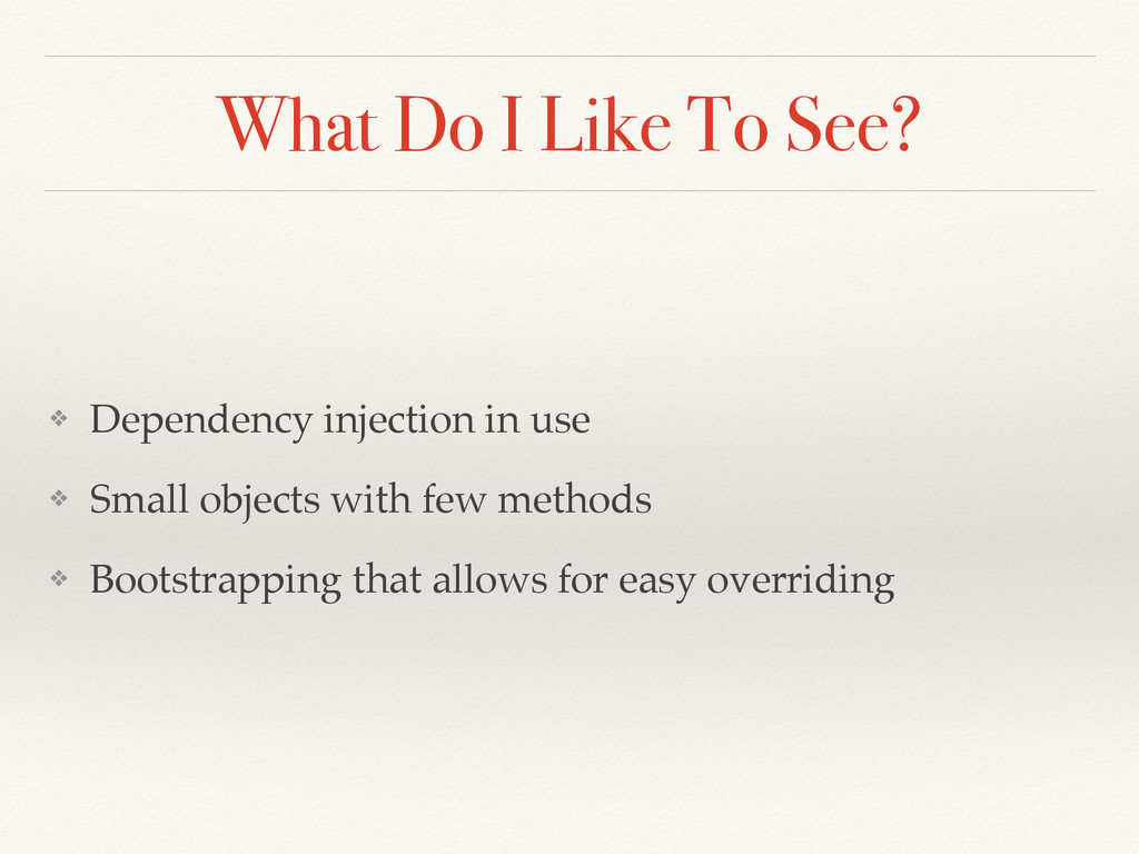 What Do I Like To See? ❖ Dependency injection i...